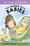 The Nora Notebooks, Book 2: The Trouble with Babies - Claudia Mills, Katie Kath