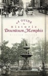 A Guide to Historic Downtown Memphis (TN) (History & Guide) - William Patton