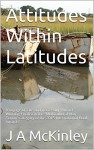 "Attitudes Within Latitudes: A voyage of fate and neccessity ""Award-Winning Finalist in the ""Multicultural Non-Fiction"" category of the 2015 International Book Awards"" - J A McKinley, Roberta Machalek, Milton Machalek"