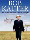 An Incredible Race of People - Bob Katter