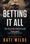 Betting It All: A Hellfire Riders MC Romance (The Motorcycle Clubs series Book 11) - Kati Wilde