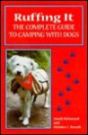 Ruffing It: The Complete Guide to Camping with Dogs - Mardi Richmond