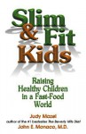 Slim & Fit Kids: Raising Healthy Children in a Fast-Food World - Judy Mazel