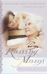 Raising Moms: Daughters Caring for Mothers in Their Later Years - Rhonda Harrington Kelley