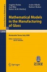 Mathematical Models in the Manufacturing of Glass: C.I.M.E. Summer School, Montecatini Terme, Italy 2008 - Angiolo Farina, Axel Klar, Robert M.M. Mattheij, Andro Mikelic, Norbert Siedow, Antonio Fasano, John R. Ockendon
