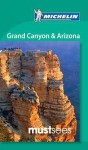 Michelin Must Sees Grand Canyon & Arizona - Michelin Travel Publications