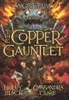 The Copper Gauntlet - Cassandra Clare, Holly Black