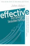 Effective Strategic Leadership: An Essential Path to Success Guided by the World's Greatest Leaders - John Adair