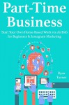 Part-Time Business (2016): Start Your Own Home-Based Work via AirBnb for Beginners & Instagram Marketing (Bundle) - Ryan Turner