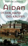 Aidan In der Hand des Kalifen = Aidan In the hands of the Caliph - Stephen R. Lawhead