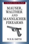 Mauser, Walther and Mannlicher Firearms (Stackpole Classic Gun Book) (Stackpole Classic Gun Books) - Walter W.H.B. Smith
