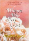 Women Who Loved God: A Devotional Walk with the Women of the Bible - Elizabeth George