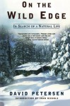 On the Wild Edge: In Search of a Natural Life - David Petersen, John Nichols