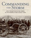 Commanding the Storm: Civil War Battles in the Words of the Generals Who Fought Them - John Richard Stephens