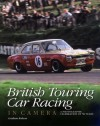 British Touring Car Racing in Camera: A photographic celebration of 50 years - Graham Robson