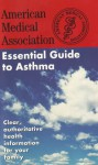 The American Medical Association Essential Guide to Asthma - American Medical Association