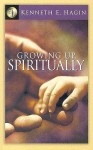 Growing Up, Spiritually - Kenneth E. Hagin