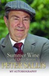 Summer Wine and Other Stories: My Autobiography - Peter Sallis