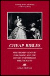Cheap Bibles: Nineteenth-Century Publishing and the British and Foreign Bible Society - Leslie Howsam