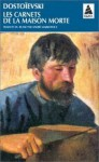 Les Carnets de la maison morte - Fyodor Dostoyevsky, André Markowicz