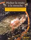 Pêcher la truite à la mouche: Guide des techniques de pêche à la mouche : surface, subsurface - Collectif, Sylvio Morin