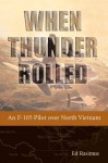 When Thunder Rolled: An F-105 Pilot over North Vietnam by Rasimus, Ed(November 11, 2014) Paperback - Ed Rasimus