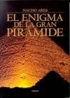 El Enigma De La Gran Piramide: Un Viaje a La Primera Maravilla Del Mundo - Nacho Ares