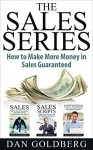 SALES: The Sales Series (3 Titles in 1) - How to Make More Money in Sales Guaranteed!: (Sales, Sales Scripts, Phone Sales, Copywriting) - Dan Goldberg