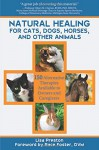 Natural Healing for Cats, Dogs, Horses, and Other Animals: 150 Alternative Therapies Available to Owners and Caregivers - Lisa Preston, Race Foster