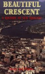 Beautiful Crescent: A History of New Orleans - Joan B. Garvey, Mary Lou Widmer