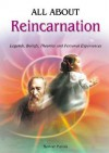 All About Reincarnation: Legends, Beliefs, Theories and Personal Experiences - Robert Parish