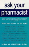Ask Your Pharmacist: A Leading Pharmacist Answers Your Most Frequently Asked Questions - Lisa Chavis
