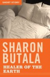 Healer of the Earth: Short Story - Sharon Butala