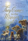 They Came to the Manger: Heartwarming Christmas Tales of Creatures Great and Small - Guideposts Books