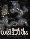 The Book of Constellations: Discover the Secrets in the Stars - Robin Kerrod