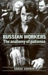 Russian Workers: The Anatomy of Patience - Sarah Ashwin