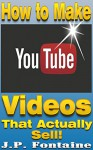 How to Make YouTube Videos that Actually Sell![online marketing career,effective online marketing,blogging for profit,youtube, online marketing 101, online ... marketing] (Clicking For Dollars Book 6) - J.P. Fontaine