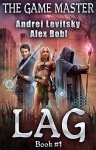 The Lag (The Game Master: Book #1) - Andrei Levitsky, Alex Bobl