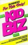 Kid Biz: Year Round Money-Making Projects for Young Entrepreneurs - Bonnie Drew, Noel Drew
