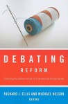 Debating Reform: Conflicting Perspectives on How to Fix the American Political System - Richard J. Ellis, Michael Nelson