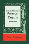 District of Columbia Foreign Deaths, 1888-1923 - Wesley E. Pippenger