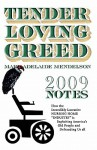 Tender Loving Greed - 2009 Notes - Mary Adelaide Mendelson, Walton Mendelson