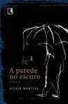A Parede No Escuro (Portuguese Edition) - Altair Martins