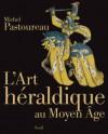 L'Art héraldique au Moyen Âge - Michel Pastoureau