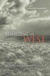 Rewilding the West: Restoration in a Prairie Landscape - Richard Manning