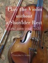 Play the Violin without a Shoulder Rest (and save your neck) (The Creative Violinist) - Christopher Brooks