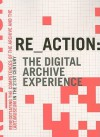 Re Action: The Digital Archive Experience: Renegotiating The Competences Of The Archive And The (Art) Museum In The 21st Century - Morten Søndergaard, Mogens Jacobsen