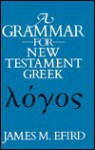 A Grammar for New Testament Greek - James M. Efird
