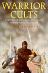 Warrior Cults: A History of Magical, Mystical and Murderous Organizations - Paul Elliott