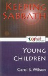 Keeping Sabbath [Young Children] - Carol Wilson